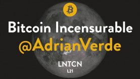 Bitcoin Incensurable con Adrian Verde – Lunaticoin 21