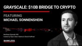 39 – Grayscale: $10B Bridge to Crypto   Michael Sonnenshein