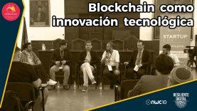 Blockchain como Innovación Tecnológica. Quiénes y cómo están aplicando Blockchain.