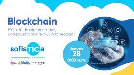 Blockchain – Más allá de criptomonedas,  una apuesta que revoluciona negocios