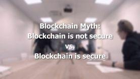 Blockchain Myth: Is Blockchain secure or not?