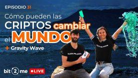 🔴 Cómo las CRIPTOMONEDAS pueden cambiar el MUNDO – Bit2Me Live Ep. 31 @Gravity Wave