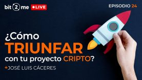 🔴 Cómo Triunfar con tu Proyecto BLOCKCHAIN – Bit2Me LIVE Ep. 24 con José Luis Cáceres de NWC10Lab