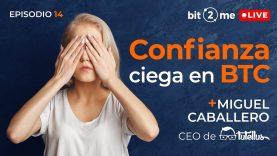 🔴Confianza ciega en Bitcoin + Miguel Caballero de Tutellus – Bit2Me LIVE Episodio 14