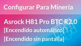 Configurar BIOS Asrock H81 para Minería