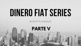 DINERO FIAT SERIES PARTE V – BITCOIN VS FIAT