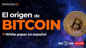 🔴El ORIGEN de BITCOIN + White Paper en español – Bit2Me LIVE Episodio 17