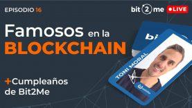 🔴Famosos y Blockchain + Cumpleaños de Bit2Me – Bit2Me LIVE Episodio 16