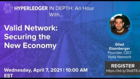 Hyperledger In-depth: An hour with Valid Network- Securing The New Economy
