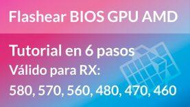Flashear BIOS AMD RX 580, 570, 560, 480, 470, 460