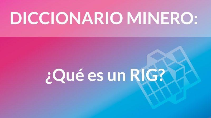 ¿Qué es un RIG? [Diccionario Minero]