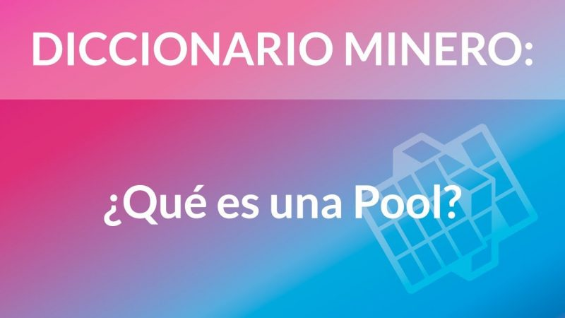 ¿Qué es una Pool? [Diccionario Minero]