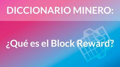 ¿Qué es el Block Reward? [Diccionario Minero]