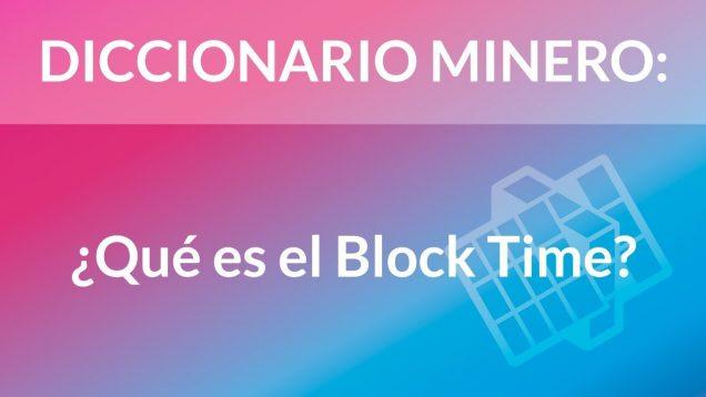 ¿Qué es el Block Time? [Diccionario Minero]