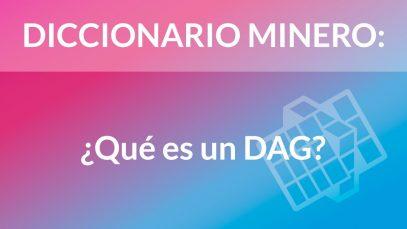 ¿Qué es un DAG? [Diccionario Minero]