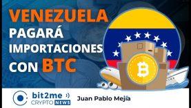 🔵 📦 VENEZUELA pagará importaciones con BITCOIN – Bit2Me Crypto News – 10.12.2020